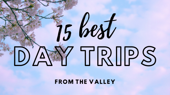 15 Best Day Trips From The Valley