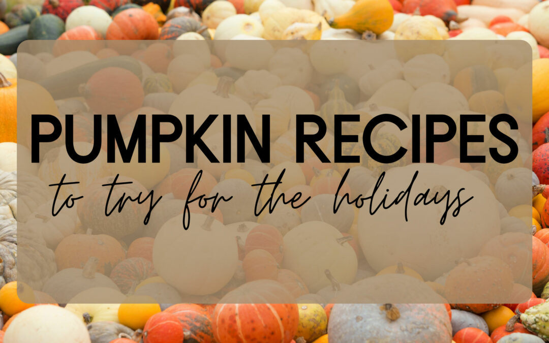 5 Unique Pumpkin Recipes to try before Thanksgiving